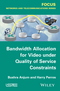 Bandwidth Allocation for Video under Quality of Service Constraints (1848217463) cover image