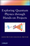 Exploring Quantum Physics through Hands-on Projects (1118140664) cover image
