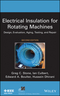 Electrical Insulation for Rotating Machines: Design, Evaluation, Aging, Testing, and Repair, 2nd Edition (1118057066) cover image