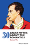 30 Great Myths about the Romantics (1118843266) cover image