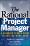 The Rational Project Manager: A Thinking Team's Guide to Getting Work Done  (0471721468) cover image