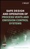 Safe Design and Operation of Process Vents and Emission Control Systems (0471792969) cover image
