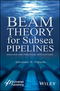Beam Theory for Subsea Pipelines: Analysis and Practical Applications (1119117569) cover image