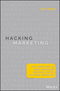 Hacking Marketing: Agile Practices to Make Marketing Smarter, Faster, and More Innovative  (1119183170) cover image