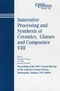 Innovative Processing and Synthesis of Ceramics, Glasses and Composites VIII: Proceedings of the 106th Annual Meeting of The American Ceramic Society, Indianapolis, Indiana, USA 2004 (1574981870) cover image
