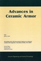 Advances in Ceramic Armor: A Collection of Papers Presented at the 29th International Conference on Advanced Ceramics and Composites, Jan 23-28, 2005, Cocoa Beach, FL, Ceramic Engineering and Science Proceedings, Vol 26, No 7 (1574982370) cover image