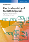 Electrochemistry of Metal Complexes: Applications from Electroplating to Oxide Layer Formation (3527338772) cover image