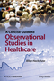 A Concise Guide to Observational Studies in Healthcare (0470658673) cover image