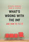 What's Wrong With the IMF and How to Fix It (1509509674) cover image