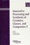 Innovative Processing and Synthesis of Ceramics, Glasses, and Composites V (1574981374) cover image