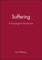 Suffering: A Sociological Introduction (0745631975) cover image