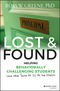 Lost and Found: Helping Behaviorally Challenging Students (and, While You're At It, All the Others) (1118898575) cover image