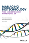 Managing Biotechnology: From Science to Market in the Digital Age (1119216176) cover image