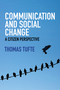 Communication and Social Change: A Citizen Perspective (0745670377) cover image