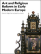 Art and Religious Reform in Early Modern Europe (1119422477) cover image