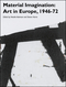 Material Imagination: Art in Europe, 1946-72 (1119328578) cover image