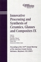 Innovative Processing and Synthesis of Ceramics, Glasses and Composites IX: Proceedings of the 107th Annual Meeting of The American Ceramic Society, Baltimore, Maryland, USA 2005 (1574982478) cover image