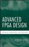 Advanced FPGA Design: Architecture, Implementation, and Optimization (0470054379) cover image