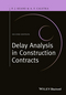 Delay Analysis in Construction Contracts, 2nd Edition (111863117X) cover image