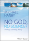 No God, No Science: Theology, Cosmology, Biology (111923087X) cover image