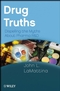 Drug Truths: Dispelling the Myths About Pharma R & D (0470393181) cover image