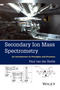 Secondary Ion Mass Spectrometry: An Introduction to Principles and Practices (1118480481) cover image