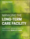 Managing the Long-Term Care Facility: Practical Approaches to Providing Quality Care (1118654781) cover image