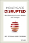 Healthcare Disrupted: Next Generation Business Models and Strategies (1119171881) cover image