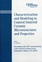 Characterization and Modeling to Control Sintered Ceramic Microstructures and Properties: Proceedings of the 106th Annual Meeting of The American Ceramic Society, Indianapolis, Indiana, USA 2004, Ceramic Transactions, Volume 157 (1574981781) cover image