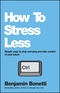 How To Stress Less: Simple ways to stop worrying and take control of your future (0857084682) cover image