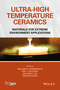Ultra-High Temperature Ceramics: Materials for Extreme Environment Applications (1118700783) cover image