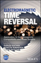 Electromagnetic Time Reversal: Application to EMC and Power Systems (1119142083) cover image