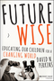 Future Wise: Educating Our Children for a Changing World (1118844084) cover image