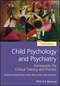Child Psychology and Psychiatry: Frameworks for Clinical Training and Practice, 3rd Edition (1119170184) cover image