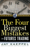 The Four Biggest Mistakes in Futures Trading (1883272084) cover image