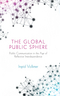 The Global Public Sphere: Public Communication in the Age of Reflective Interdependence (0745639585) cover image