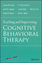 Teaching and Supervising Cognitive Behavioral Therapy (1118916085) cover image