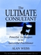 The Ultimate Consultant: Powerful Techniques for the Successful Practitioner (0787955086) cover image