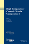 High Temperature Ceramic Matrix Composites 8: Ceramic Transactions, Volume 248 (1118932986) cover image