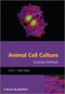 Animal Cell Culture: Essential Methods (0470666587) cover image