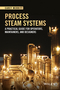 Process Steam Systems: A Practical Guide for Operators, Maintainers and Designers (1118877187) cover image