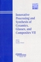 Innovative Processing and Synthesis of Ceramics, Glasses, and Composites VII (1574982087) cover image