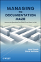 Managing the Documentation Maze: Answers to Questions You Didn't Even Know to Ask (0470467088) cover image