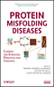 Protein Misfolding Diseases: Current and Emerging Principles and Therapies (0471799289) cover image