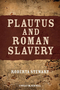 Plautus and Roman Slavery (1405196289) cover image