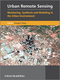 Urban Remote Sensing: Monitoring, Synthesis and Modeling in the Urban Environment (047074958X) cover image