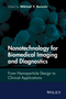 Nanotechnology for Biomedical Imaging and Diagnostics: From Nanoparticle Design to Clinical Applications (111812118X) cover image