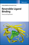 Reversible Ligand Binding: Theory and Experiment (111923848X) cover image