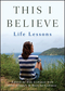 This I Believe: Life Lessons (1118481992) cover image