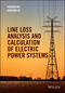 Line Loss Analysis and Calculation of Electric Power Systems (1118867092) cover image